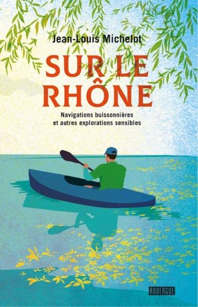 Sur le Rhone Jean Louis Michelot © Edition du Rouergue