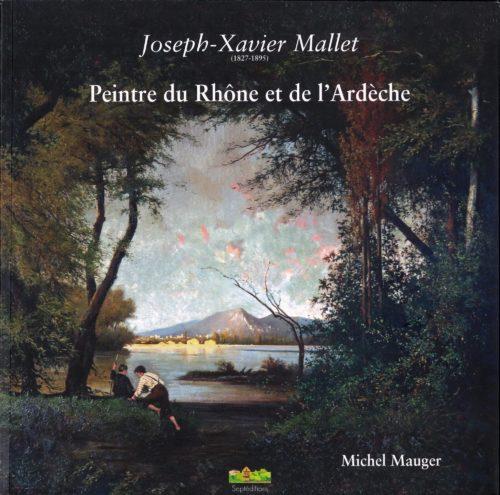 Joseph Xavier Mallet peintre du Rhone et de l Ardeche © M MAuger SeptEditions